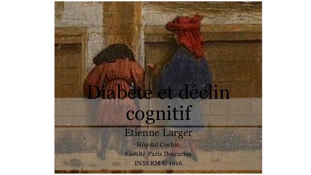 Diabète et déclin cognitif Etienne Larger Hôpital Cochin Faculté Paris Descartes INSERM U 1016