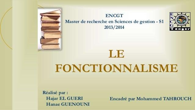 ENCGT Master de recherche en Sciences de gestion - S1 2013/2014 LE FONCTIONNALISME Réalisé par : Hajar EL GUERI Hanae GUEN...