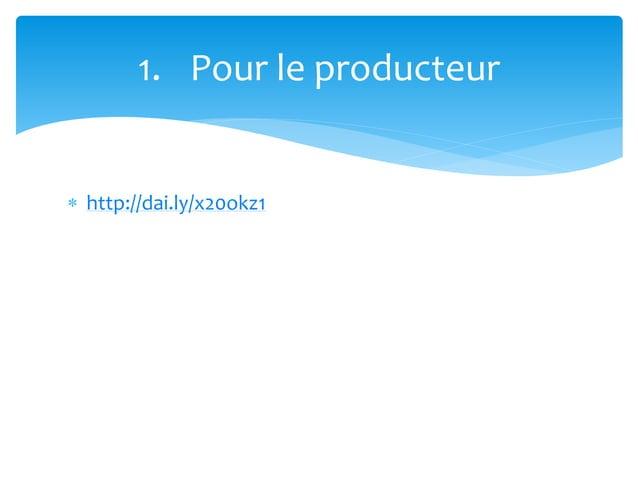 1. Pour le producteur  http://dai.ly/x20okz1