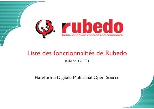 Liste des fonctionnalités de Rubedo Rubedo 3.2 / 3.3 Plateforme Digitale Multicanal Open-Source