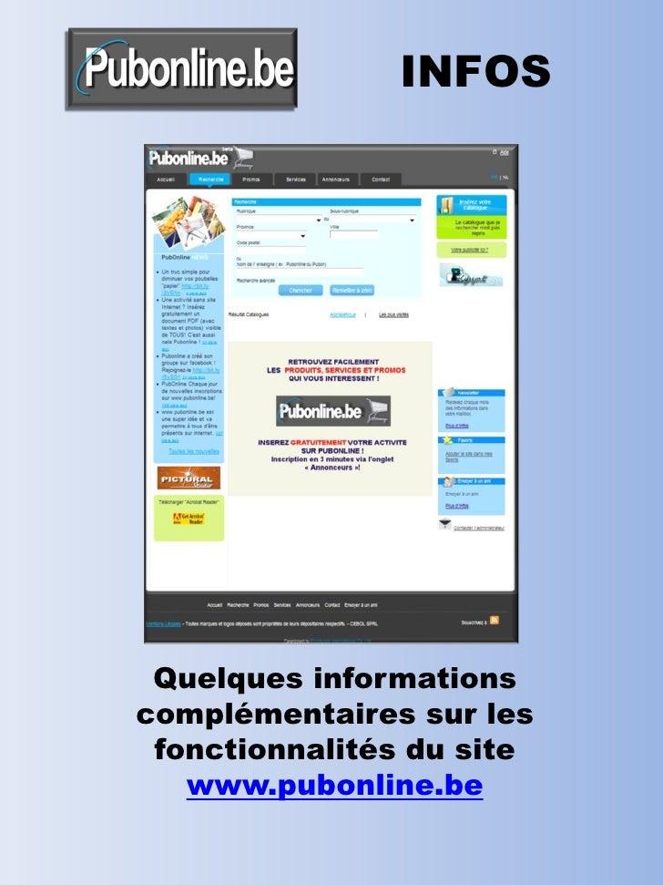 INFOS      Quelques informations complémentaires sur les  fonctionnalités du site    www.pubonline.be