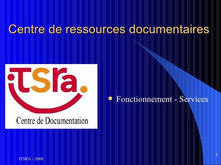 Centre de ressources documentaires                   Fonctionnement - Services                                           ...