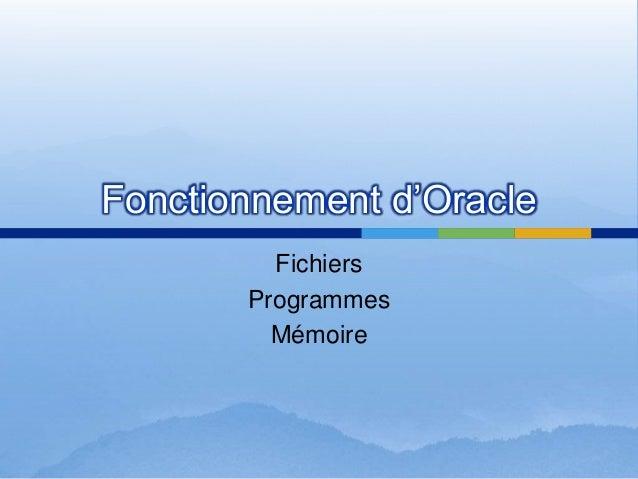 Fonctionnement d'Oracle Fichiers Programmes Mémoire