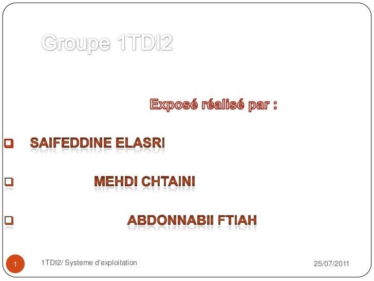 Groupe 1TDI2<br />Exposé réalisé par :<br /><ul><li>saifeddineelasri