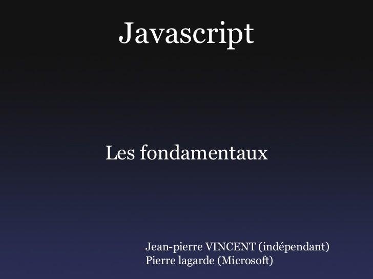 JavascriptLes fondamentaux   Jean-pierre VINCENT (indépendant)   Pierre lagarde (Microsoft)