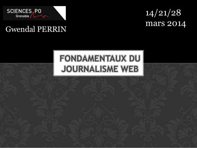 Gwendal PERRIN FONDAMENTAUX DU JOURNALISME WEB 14/21/28 mars 2014