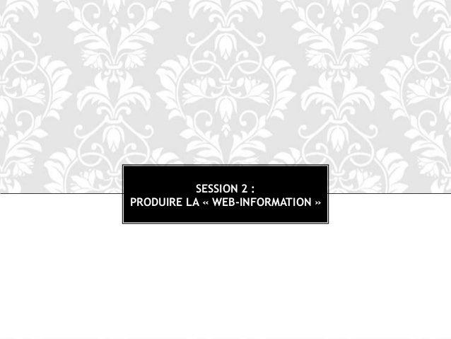 SESSION 2 : PRODUIRE LA « WEB-INFORMATION »