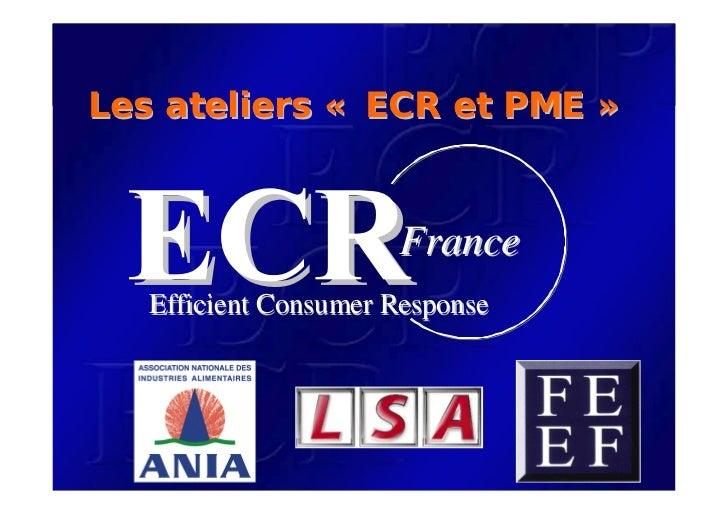 Les ateliers « ECR et PME »                         France    Efficient Consumer Response