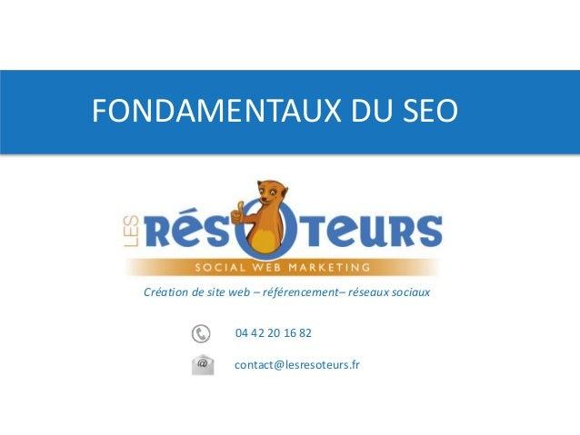 04 42 20 16 82 contact@lesresoteurs.fr Création de site web – référencement– réseaux sociaux FONDAMENTAUX DU SEO