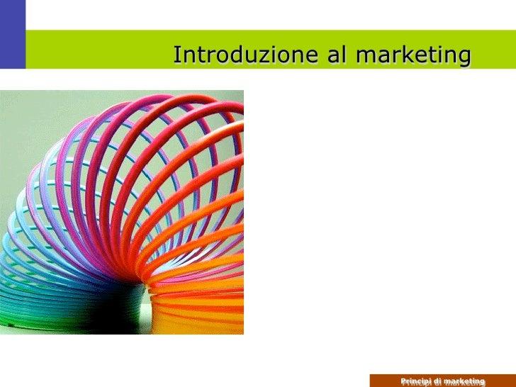 Introduzione al marketing                        Principi di marketing