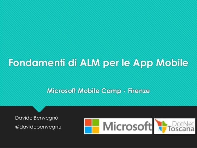 Microsoft Mobile Camp - Firenze Davide Benvegnù @davidebenvegnu Fondamenti di ALM per le App Mobile