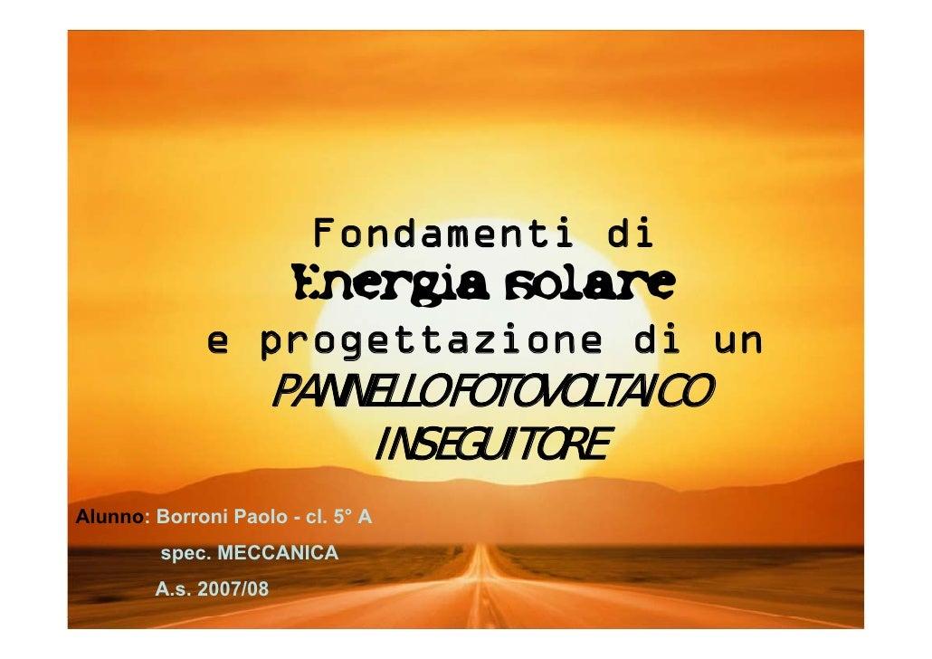 Fondamenti di                 Energia solare              e progettazione di un                     PANNELLO FOTOVOLTAICO ...