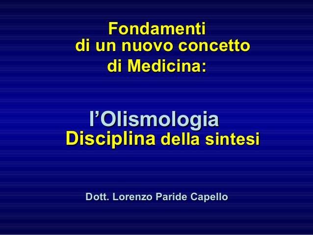FondamentiFondamenti di un nuovo concettodi un nuovo concetto di Medicina:di Medicina: l'Olismologial'Olismologia Discipli...