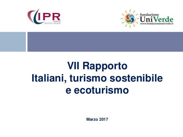 VII Rapporto Italiani, turismo sostenibile e ecoturismo Marzo 2017