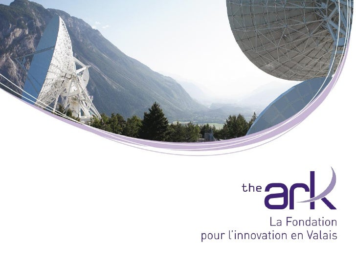Sommaire   Structure économique du Valais   Stratégie The Ark   3 domaines, 6 sites technologiques   Organisation The ...