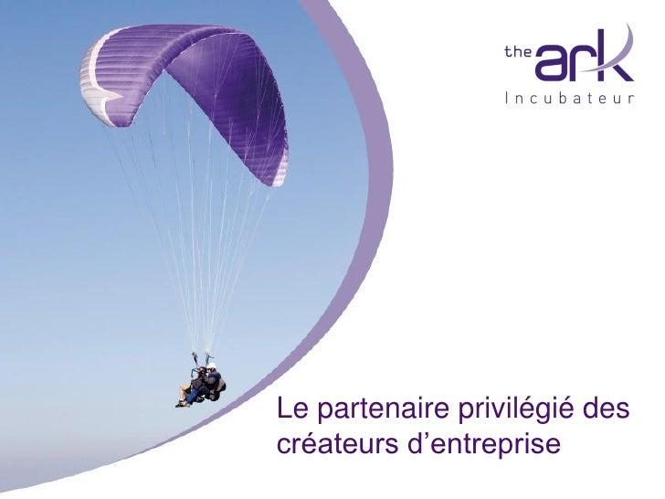 Incubateur The ArkLe partenaire privilégié des créateurs d'entreprise  hébergement                  financement   coaching...