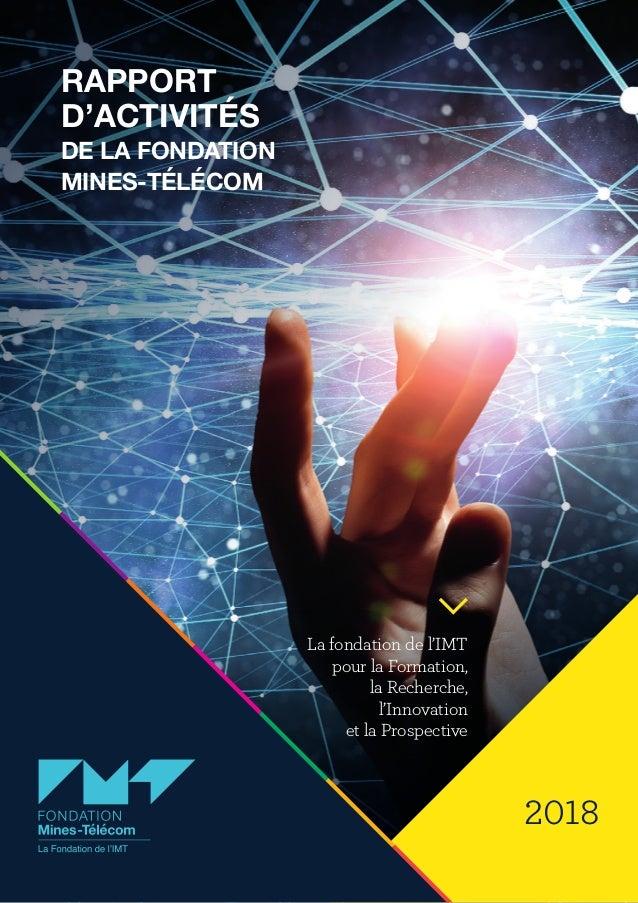2018 La fondation de l'IMT pour la Formation, la Recherche, l'Innovation et la Prospective RAPPORT D'ACTIVITÉS DE LA FONDA...