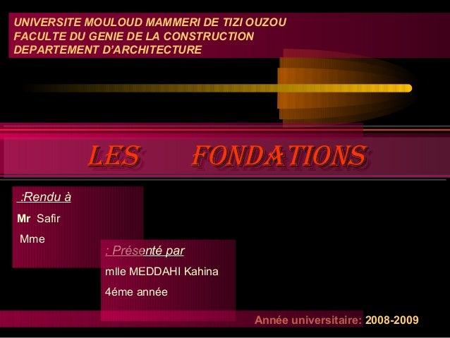 Présenté par: mlle MEDDAHI Kahina 4éme année Les fondationsLes fondationsLes fondationsLes fondations Rendu à: Mr Safir Mm...