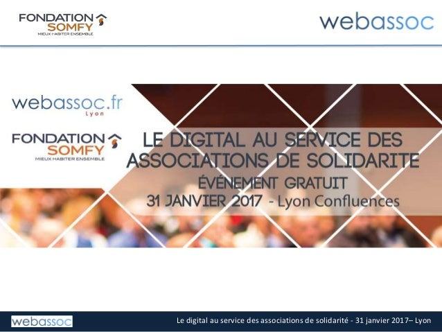 Le digital au service des associations de solidarité - 31 janvier 2017– Lyon