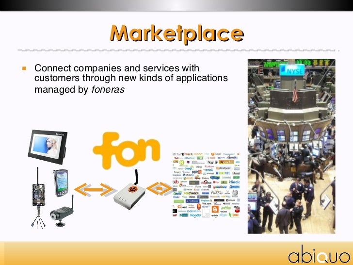 Marketplace <ul><li>Connect companies and services with customers through new kinds of applications managed by  foneras </...