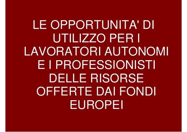 LE OPPORTUNITA' DI UTILIZZO PER I LAVORATORI AUTONOMI E I PROFESSIONISTI DELLE RISORSE OFFERTE DAI FONDI EUROPEI