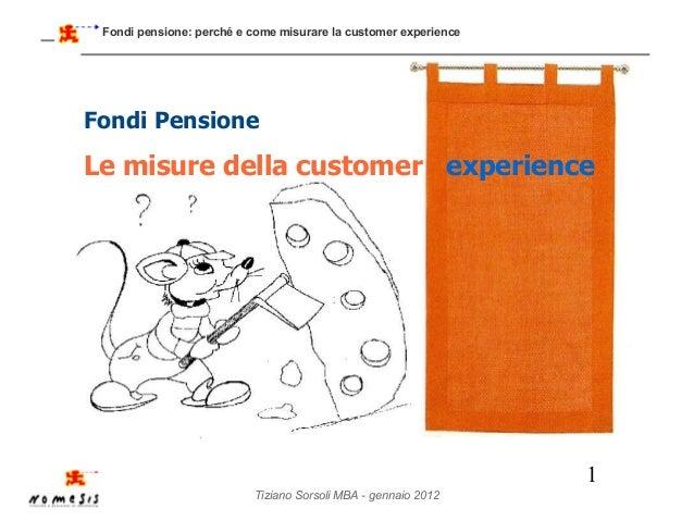 Fondi pensione: perché e come misurare la customer experienceFondi PensioneLe misure della customer experience            ...