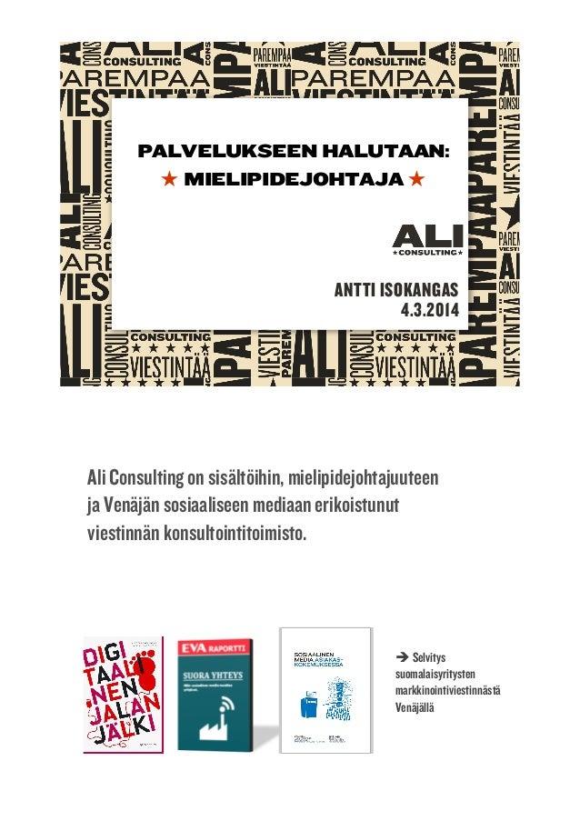 PALVELUKSEEN HALUTAAN: MIELIPIDEJOHTAJA  ANTTI ISOKANGAS 4.3.2014  Ali Consulting on sisältöihin, mielipidejohtajuuteen ja...