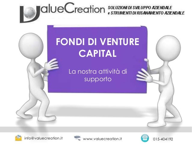 FONDI DI VENTURECAPITALLa nostra attività disupportoinfo@valuecreation.it 015-404192www.valuecreation.it