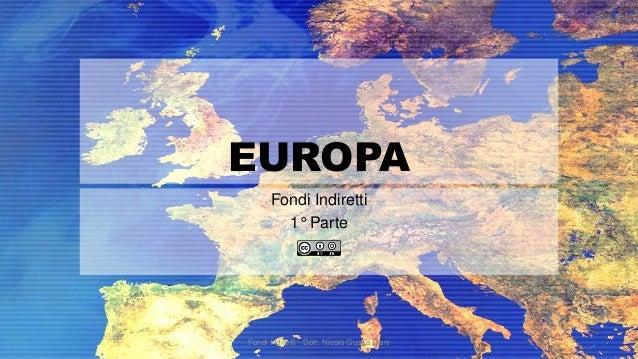 EUROPA Fondi Indiretti 1° Parte  Fondi Indiretti - Dott. Nicolò Guaita Diani