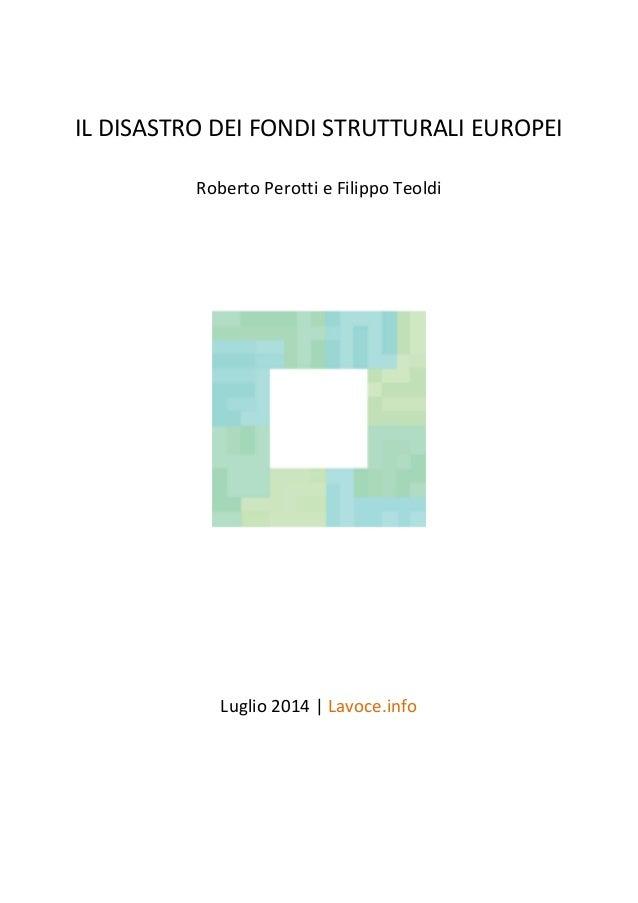 IL DISASTRO DEI FONDI STRUTTURALI EUROPEI Roberto Perotti e Filippo Teoldi Luglio 2014 | Lavoce.info