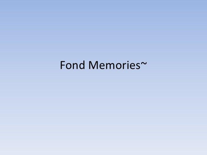 Fond Memories~<br />