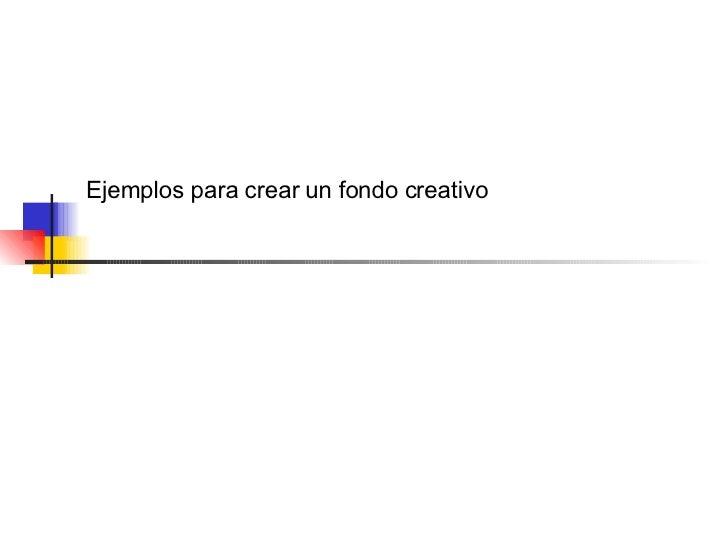 Ejemplos para crear un fondo creativo