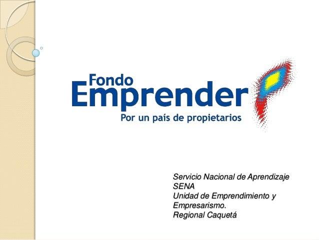 Servicio Nacional de Aprendizaje SENA Unidad de Emprendimiento y Empresarismo. Regional Caquetá