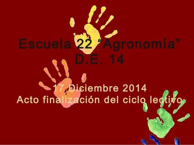 """Escuela 22 """"Agronomía"""" D.E. 14 17 Diciembre 2014 Acto finalización del ciclo lectivo"""