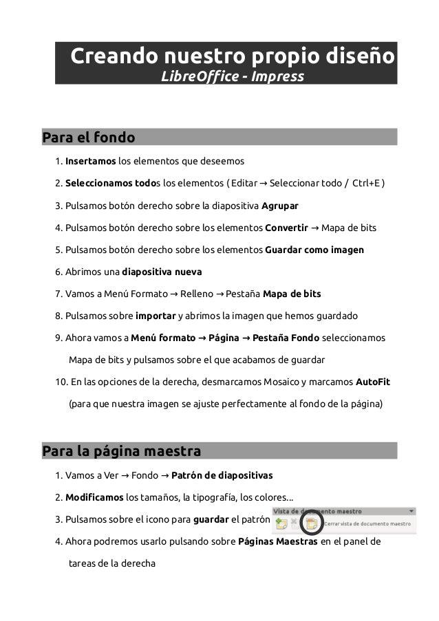 Creando nuestro propio diseño LibreOffice - Impress Para el fondo 1. Insertamos los elementos que deseemos 2. Seleccionamo...