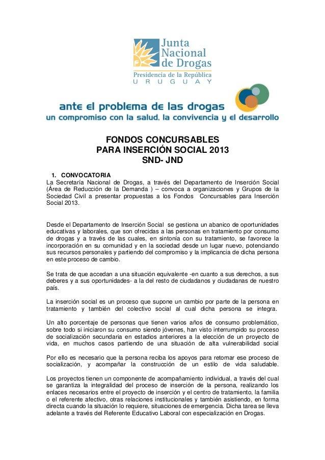 FONDOS CONCURSABLES PARA INSERCIÓN SOCIAL 2013 SND- JND 1. CONVOCATORIA La Secretaría Nacional de Drogas, a través del Dep...