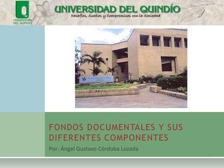FONDOS DOCUMENTALES Y SUSDIFERENTES COMPONENTES