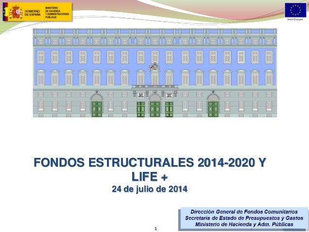 FONDOS ESTRUCTURALES 2014-2020 Y LIFE + 24 de julio de 2014 1