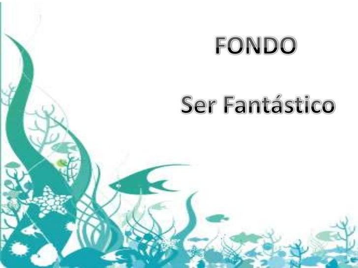 FONDO<br />Ser Fantástico<br />