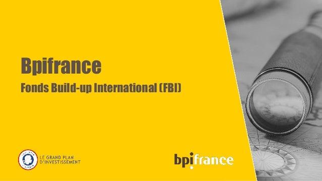 Bpifrance Fonds Build-up International (FBI) 1