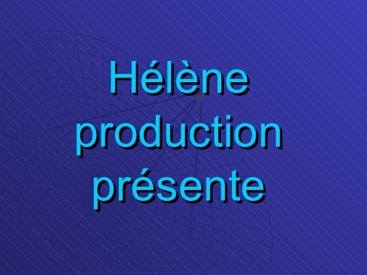 Hélène production présente