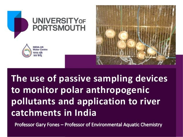 The use of passive sampling devices to monitor polar anthropogenic pollutants and application to river catchments in India...