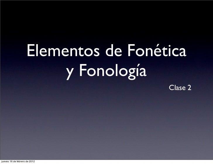 Elementos de Fonética                          y Fonología                                       Clase 2jueves 16 de febre...