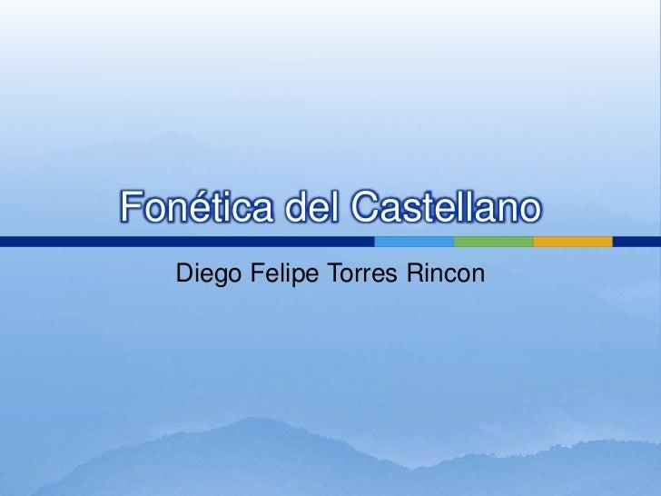 Fonética del Castellano   Diego Felipe Torres Rincon