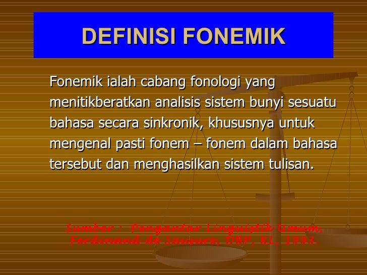 DEFINISI FONEMIKFonemik ialah cabang fonologi yangmenitikberatkan analisis sistem bunyi sesuatubahasa secara sinkronik, kh...