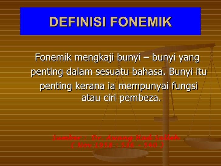 DEFINISI FONEMIK Fonemik mengkaji bunyi – bunyi yangpenting dalam sesuatu bahasa. Bunyi itu  penting kerana ia mempunyai f...