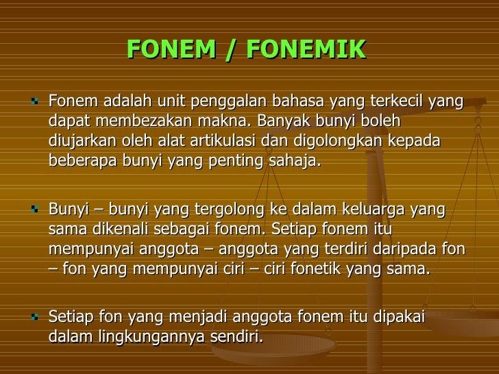 FONEM / FONEMIKFonem adalah unit penggalan bahasa yang terkecil yangdapat membezakan makna. Banyak bunyi bolehdiujarkan ol...