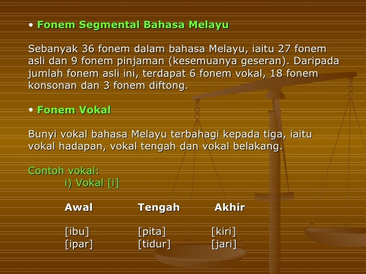 • Fonem Segmental Bahasa MelayuSebanyak 36 fonem dalam bahasa Melayu, iaitu 27 fonemasli dan 9 fonem pinjaman (kesemuanya ...