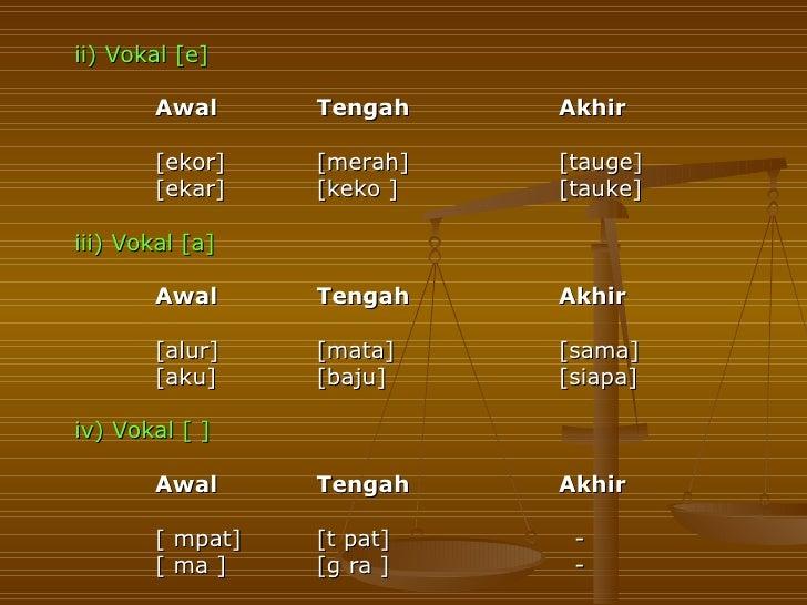 ii) Vokal [e]       Awal        Tengah    Akhir       [ekor]      [merah]   [tauge]       [ekar]      [keko ]   [tauke]iii...