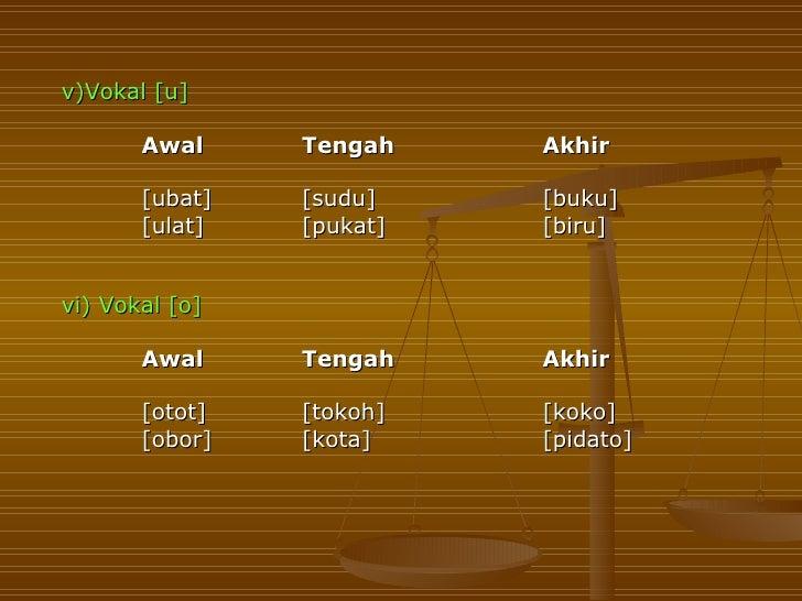 v)Vokal [u]       Awal     Tengah    Akhir       [ubat]   [sudu]    [buku]       [ulat]   [pukat]   [biru]vi) Vokal [o]   ...